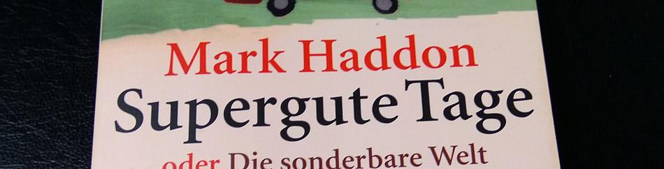 Gelesen: Supergute Tage – Mark Haddon