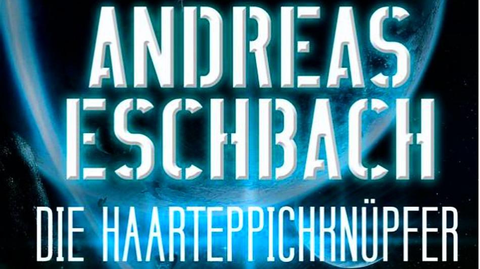 Gehört: Die Haarteppichknüpfer – Andreas Eschbach